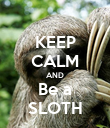 KEEP CALM AND Be a SLOTH - Personalised Poster large