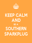 KEEP CALM AND BE A SOUTHERN SPARKPLUG - Personalised Poster large