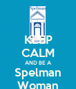 KEEP CALM AND BE A Spelman Woman - Personalised Poster large