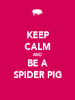 KEEP CALM AND BE A SPIDER PIG - Personalised Poster large