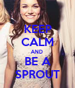 KEEP CALM AND  BE A SPROUT - Personalised Poster large