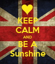 KEEP CALM AND BE A Sunshine - Personalised Poster large