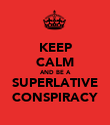 KEEP CALM AND BE A SUPERLATIVE CONSPIRACY - Personalised Poster large