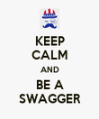 KEEP CALM AND BE A SWAGGER - Personalised Poster large