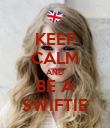 KEEP CALM AND BE A SWIFTIE - Personalised Poster large