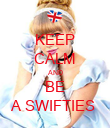 KEEP CALM AND BE A SWIFTIES  - Personalised Poster large