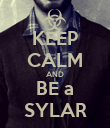 KEEP CALM AND BE a SYLAR - Personalised Poster small