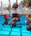KEEP CALM AND BE A SYNCHRONIZED  SWIMMER - Personalised Poster large