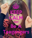 KEEP CALM AND Be A Taegangers - Personalised Poster large