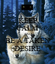 KEEP CALM AND BE A TAKEN DESIRE - Personalised Poster large