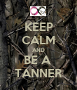 KEEP CALM AND BE A  TANNER - Personalised Poster large