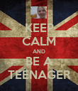 KEEP CALM AND BE A TEENAGER - Personalised Poster large