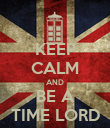 KEEP CALM AND BE A TIME LORD - Personalised Poster large