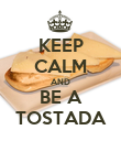 KEEP CALM AND BE A TOSTADA - Personalised Poster large