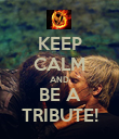 KEEP CALM AND BE A TRIBUTE! - Personalised Poster large