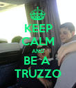 KEEP CALM AND BE A  TRUZZO - Personalised Poster large