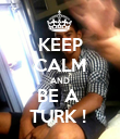 KEEP CALM AND BE A  TURK !  - Personalised Poster large