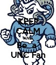 KEEP CALM AND Be  a  UNC Fan - Personalised Poster large