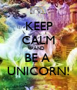 KEEP CALM AND BE A  UNICORN! - Personalised Poster large