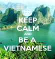 KEEP CALM AND BE A VIETNAMESE - Personalised Poster large