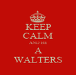 KEEP CALM AND BE A WALTERS - Personalised Poster large