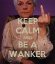 KEEP CALM AND BE A WANKER - Personalised Poster large
