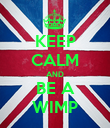 KEEP CALM AND BE A WIMP - Personalised Poster large