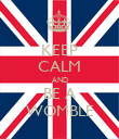 KEEP CALM AND BE A WOMBLE - Personalised Poster large
