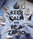 KEEP CALM AND BE A ZARRO - Personalised Poster large