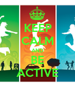 KEEP CALM AND BE ACTIVE - Personalised Poster large