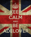 KEEP CALM AND BE ADELOVER - Personalised Poster small