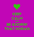 KEEP CALM AND BE ADORIN' THAT HORAN - Personalised Poster large