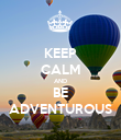 KEEP CALM AND BE ADVENTUROUS - Personalised Poster large