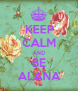 KEEP CALM AND BE ALANA - Personalised Poster large