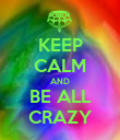 KEEP CALM AND BE ALL CRAZY - Personalised Poster large