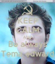 KEEP CALM AND Be always Tema edward - Personalised Poster large
