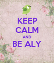 KEEP CALM AND BE ALY   - Personalised Poster large