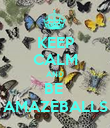 KEEP CALM AND BE  AMAZEBALLS - Personalised Poster large