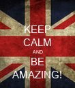KEEP CALM AND BE AMAZING! - Personalised Poster large