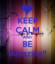 KEEP CALM AND BE Amazing!! - Personalised Poster large