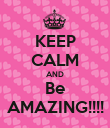 KEEP CALM AND Be AMAZING!!!! - Personalised Poster large