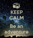 KEEP CALM and Be an adventure - Personalised Poster large