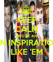 KEEP CALM AND BE AN AN INSPIRATION LIKE 'EM - Personalised Poster large