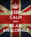 KEEP CALM AND BE AN ANGLOPHILE - Personalised Poster large