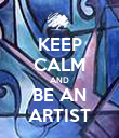 KEEP CALM AND BE AN ARTIST - Personalised Poster large