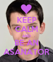 KEEP CALM AND BE AN ASANATOR - Personalised Poster large