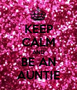 KEEP CALM AND BE AN AUNTIE - Personalised Poster large