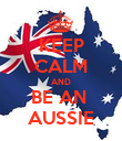 KEEP CALM AND BE AN  AUSSIE - Personalised Poster large