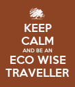 KEEP CALM AND BE AN ECO WISE TRAVELLER - Personalised Poster large