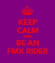 KEEP CALM AND BE AN FMX RIDER - Personalised Poster large